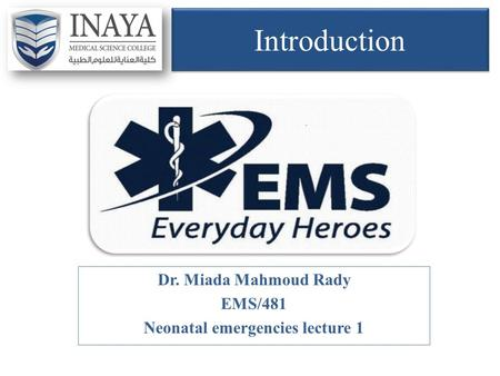 Introduction Dr. Miada Mahmoud Rady EMS/481 Neonatal emergencies lecture 1.