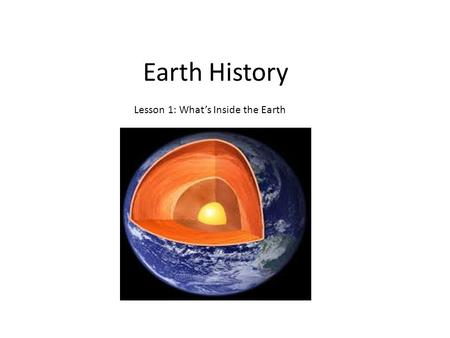 Earth History Lesson 1: What's Inside the Earth. Inner Core: The innermost layer of the earth, an extremely hot, solid sphere of mostly iron and nickel.