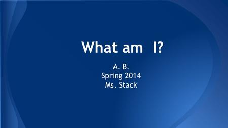 What am I? A. B. Spring 2014 Ms. Stack. I am one of the lightest newborn mammals. I am lighter than an apple. My cub's eyes open at six to seven weeks.