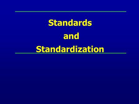 Standards and Standardization Outline of Presentation Targets, benefits and levels of standardization Meaning of Standardization Modern development in.