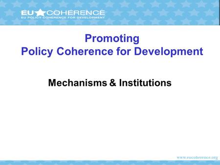 Promoting Policy Coherence for Development Mechanisms & Institutions.