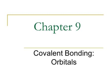 Chapter 9 Covalent Bonding: Orbitals. Schroedinger An atomic orbital is the energy state of an electron bound to an atomic nucleus Energy state changes.