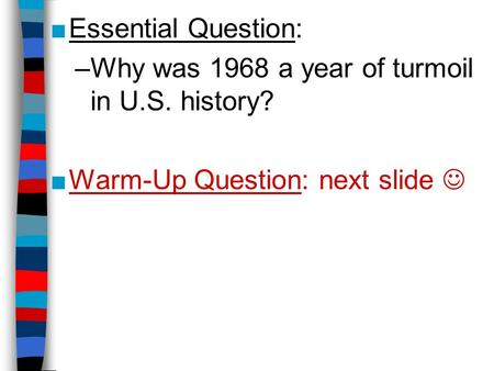 ■Essential Question: –Why was 1968 a year of turmoil in U.S. history? ■Warm-Up Question: next slide.