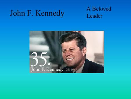 John F. Kennedy A Beloved Leader. Jack's (John's) Childhood  Jack was a very handsome little boy.  Jack liked to dare his brother Joe.  Jack did terrible.