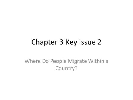 Chapter 3 Key Issue 2 Where Do People Migrate Within a Country?