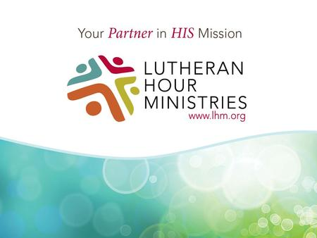 Who is Lutheran Hour Ministries? Leading global evangelism ministry that is on the frontiers of communicating the Good News to a lost and hurting world.
