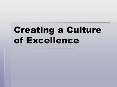 Creating a Culture of Excellence. Agenda  Observe a ministry of excellence  Discover principles of an excellent ministry  Discuss practical ways to.