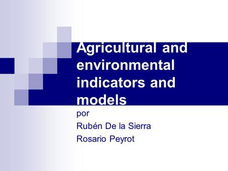 Agricultural and environmental indicators and models por Rubén De la Sierra Rosario Peyrot.