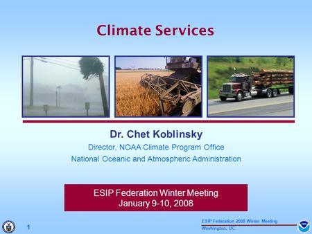 Washington, DC 1 ESIP Federation 2008 Winter Meeting ESIP Federation Winter Meeting January 9-10, 2008 Dr. Chet Koblinsky Director, NOAA Climate Program.