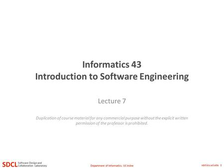 Department of Informatics, UC Irvine SDCL Collaboration Laboratory Software Design and sdcl.ics.uci.edu 1 Informatics 43 Introduction to Software Engineering.