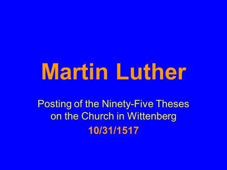 Martin Luther Posting of the Ninety-Five Theses on the Church in Wittenberg 10/31/1517.