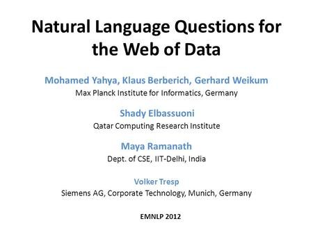 Natural Language Questions for the Web of Data Mohamed Yahya, Klaus Berberich, Gerhard Weikum Max Planck Institute for Informatics, Germany Shady Elbassuoni.