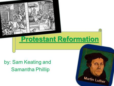Protestant Reformation Protestant Reformation by: Sam Keating and Samantha Phillip.