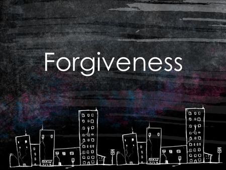 "Forgiveness. What is Forgiveness? ""To grant free pardon and to give up all claim on account of an offense or debt"" wd."
