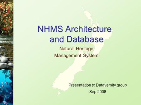 NHMS Architecture and Database Natural Heritage Management System Presentation to Dataversity group Sep 2008.