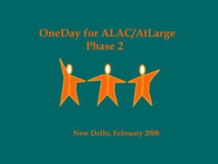 OneDay for ALAC/AtLarge Phase 2 New Delhi, February 2008.