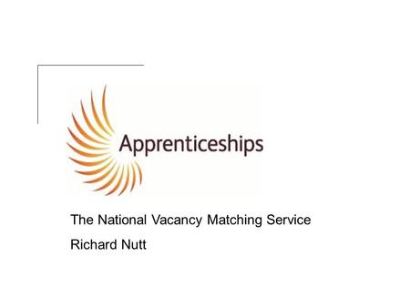 The National Vacancy Matching Service Richard Nutt.