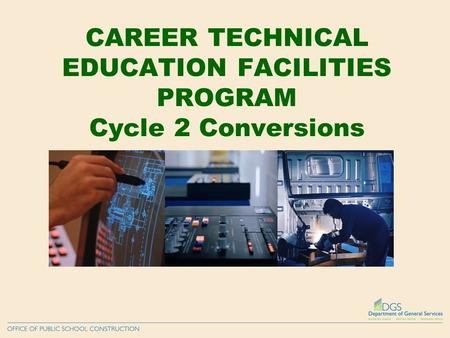 CAREER TECHNICAL EDUCATION FACILITIES PROGRAM Cycle 2 Conversions.