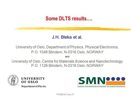 WODEAN, June-07 Some DLTS results…. J.H. Bleka et al. University of Oslo, Department of Physics, Physical Electronics, P.O. 1048 Blindern, N-0316 Oslo,
