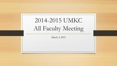 2014-2015 UMKC All Faculty Meeting March 3, 2015.