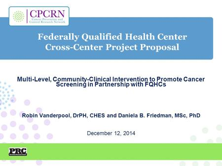 Federally Qualified Health Center Cross-Center Project Proposal Multi-Level, Community-Clinical Intervention to Promote Cancer Screening in Partnership.