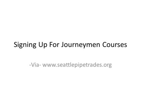 Signing Up For Journeymen Courses -Via- www.seattlepipetrades.org.