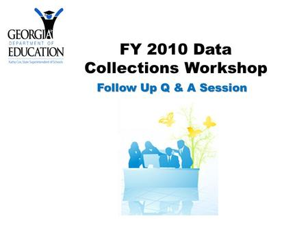 FY 2010 Data Collections Workshop Follow Up Q & A Session.