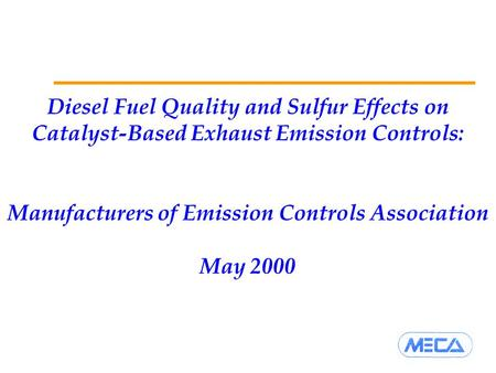 Diesel Fuel Quality and Sulfur Effects on Catalyst-Based Exhaust Emission Controls: Manufacturers of Emission Controls Association May 2000.
