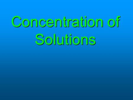 Concentration of Solutions. Concentration A measurement that describes how much solute is in a given amount of solvent or solution.A measurement that.