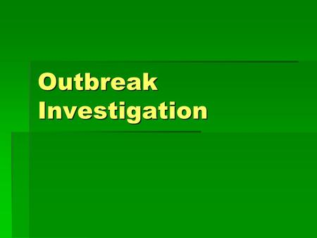 Outbreak Investigation. Objectives  Determine if an outbreak is occurring  Characterise the outbreak  Identify additional cases  Identify causative.