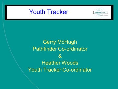 Youth Tracker Gerry McHugh Pathfinder Co-ordinator & Heather Woods Youth Tracker Co-ordinator.