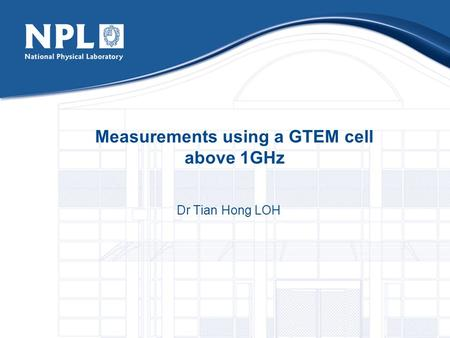 Measurements using a GTEM cell above 1GHz Dr Tian Hong LOH.