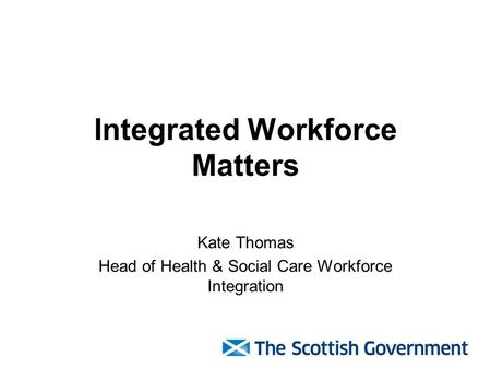 Integrated Workforce Matters Kate Thomas Head of Health & Social Care Workforce Integration.
