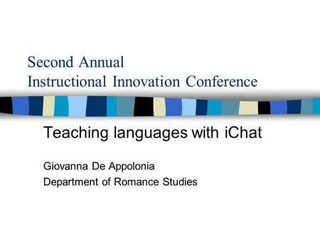 Second Annual Instructional Innovation Conference Teaching languages with iChat Giovanna De Appolonia Department of Romance Studies.
