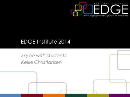 EDGE Institute 2014 Skype with Students Kellie Christiansen.