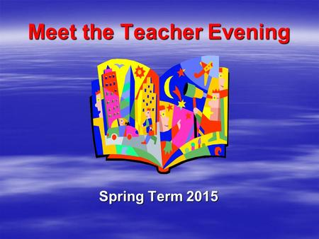 Meet the Teacher Evening Spring Term 2015 Topics for Spring Term   Traditional Tales   The Three Billy Goats Gruff   Jack and The Beanstalk.