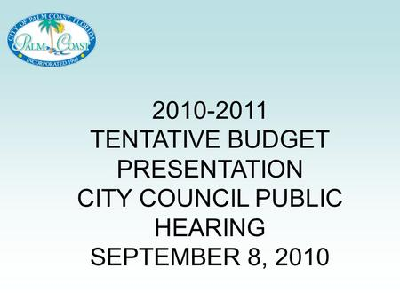 2010-2011 TENTATIVE BUDGET PRESENTATION CITY COUNCIL PUBLIC HEARING SEPTEMBER 8, 2010.