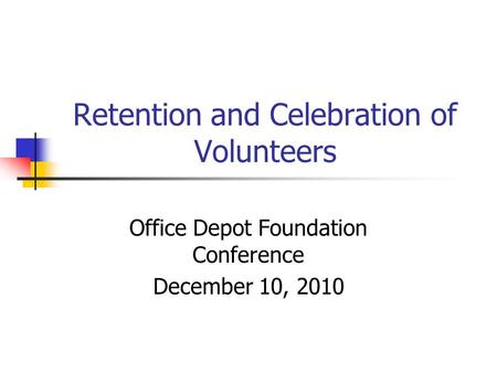 Retention and Celebration of Volunteers Office Depot Foundation Conference December 10, 2010.