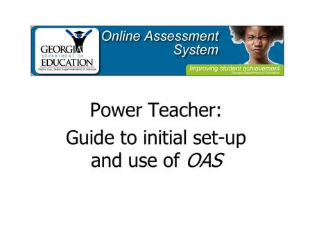 Power Teacher: Guide to initial set-up and use of OAS.