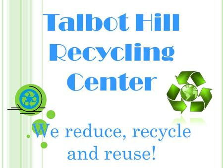 Talbot Hill Recycling Center We reduce, recycle and reuse!