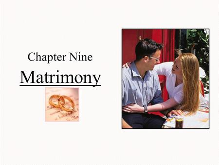 Chapter Nine Matrimony. The Mystery of Love God intertwines human and divine love— when we know one we will know the other Matrimony—celebrates the human.