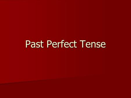 Past Perfect Tense. Past Perfect definition As a verb form, the most common use of the past participle is to form what are known as the perfect tenses.