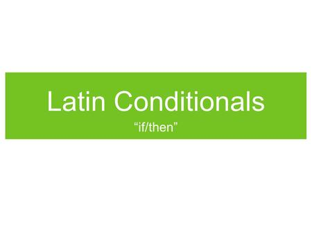 "Latin Conditionals ""if/then"". If/Then in Latin First off, this is a moment to step back, take a deep breath, and feel for a moment that your life isn't."
