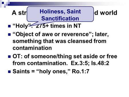 "A straight stick in a crooked world ""Holy"": 275+ times in NT ""Object of awe or reverence""; later, something that was cleansed from contamination OT: of."