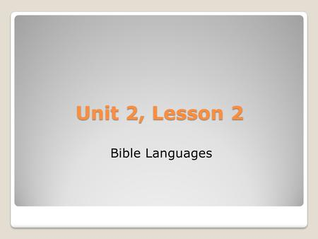Unit 2, Lesson 2 Bible Languages. Lesson Highlights God gave his people the Bible, one segment or book at a time, in languages they could understand: