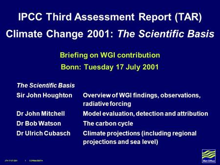 JTH 17-07-2001 1 COP6bis/SBSTA Briefing on WGI contribution Bonn: Tuesday 17 July 2001 The Scientific Basis Sir John Houghton Overview of WGI findings,