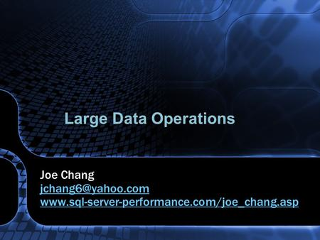 Large Data Operations Joe Chang