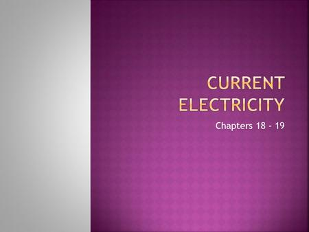 Chapters 18 - 19.  The Electric Battery  Electric Current  Ohm's Law: Resistance and Resistors  Resistivity  Electric Power.