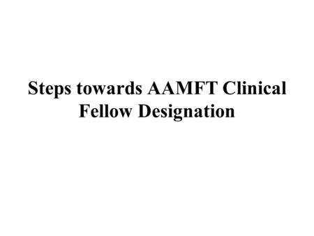 Steps towards AAMFT Clinical Fellow Designation. Membership Categories Student (Associate) Pre-Clinical Fellow Clinical Fellow.