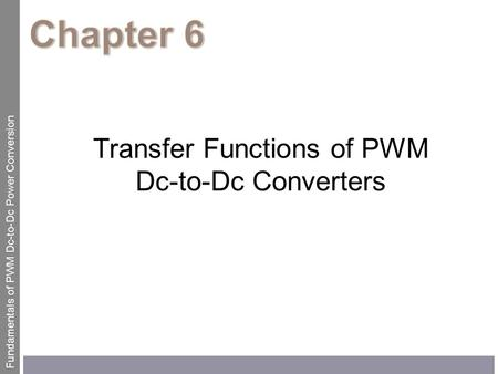 Fundamentals of PWM Dc-to-Dc Power Conversion Transfer Functions of PWM Dc-to-Dc Converters.